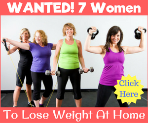 Wanted 7 Women To Lose Weight At Home